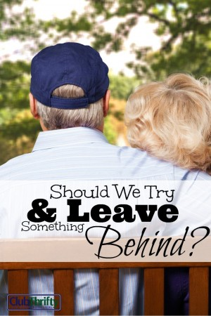 Are you planning to use up all your money during retirement, or do you want to leave something behind for your loved ones or noble cause?