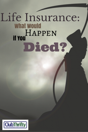 What would happen to your family if you died? Maybe it is time to think about getting some life insurance. Your family will thank you for it.