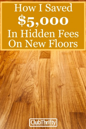 When shopping for new floors, you have to consider more than just the materials and installation. Here are some other fees to watch for!