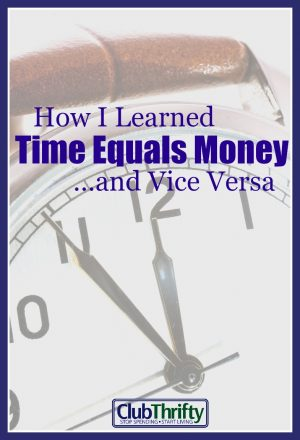 Most people forget how valuable their time is. When you start thinking in terms of how many hours things costs, you learn time is money...and vice versa.