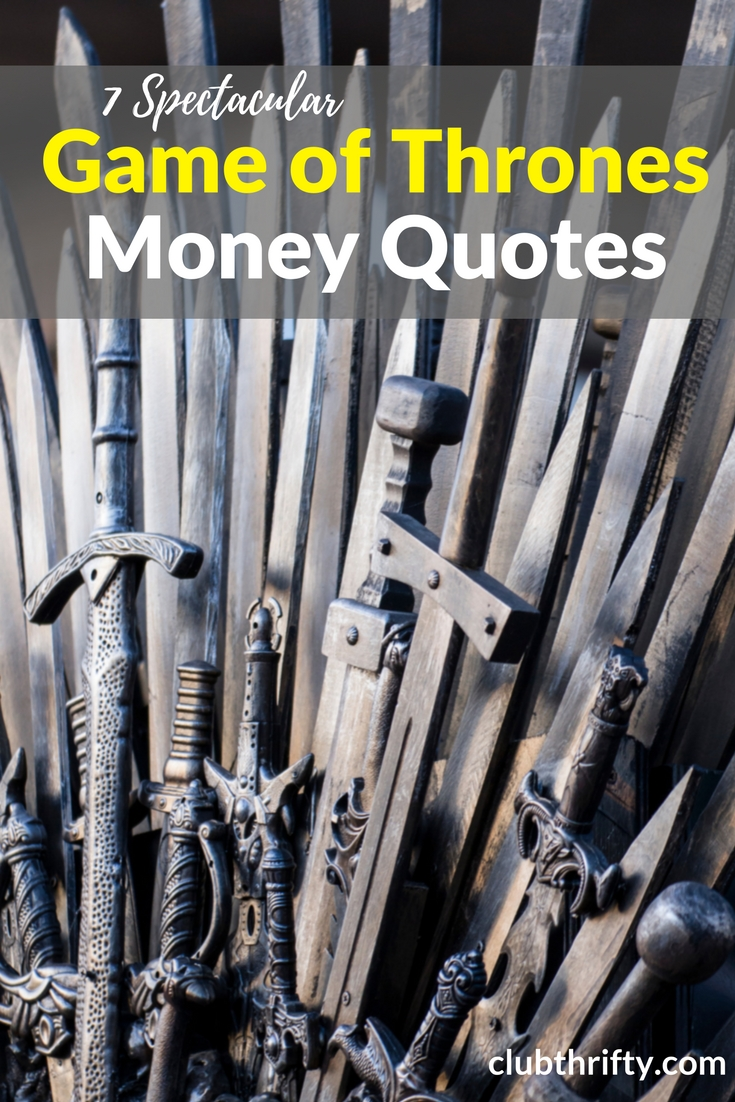 Want to improve your finances? Use these 7 Game of Thrones quotes to help rule your money, seize the life of your dreams, and survive the Long Night ahead!
